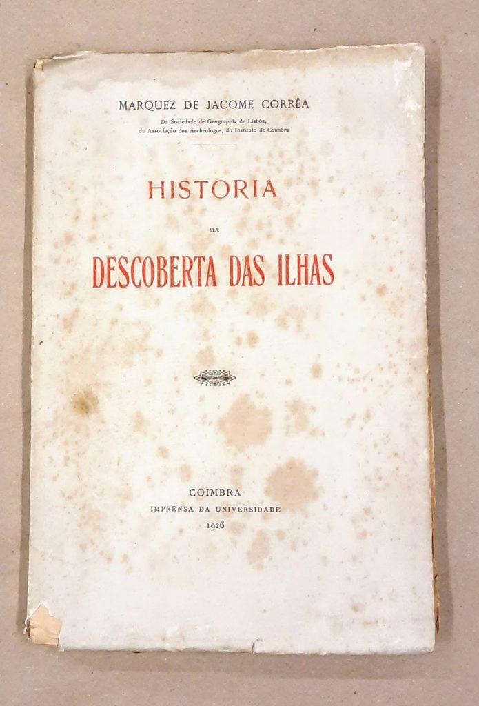 História da descoberta das ilhas - Marquez de Jacome Corrêa