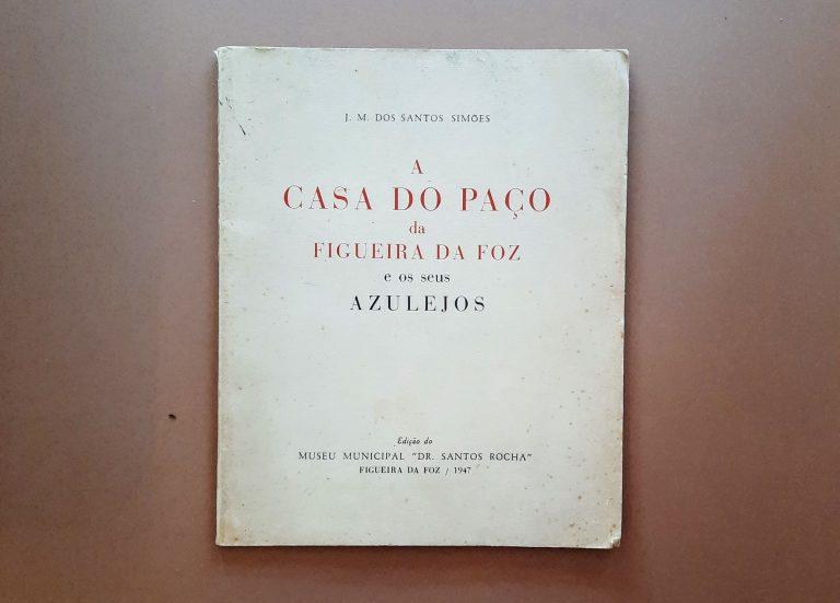 A CASA DO PAÇO DA FIGUEIRA DA FOZ E OS SEUS AZULEJOS | J. M. dos Santos Simões