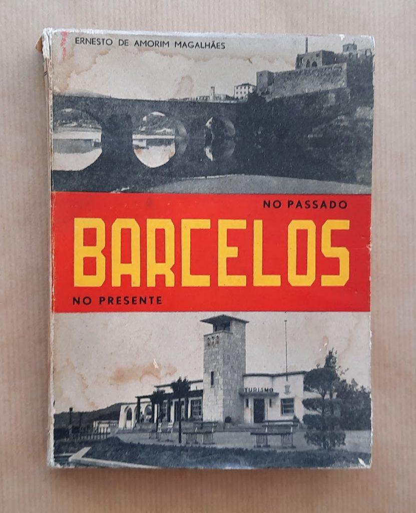 BARCELOS NO PASSADO, NO PRESENTE  | Ernesto de Amorim Magalhães