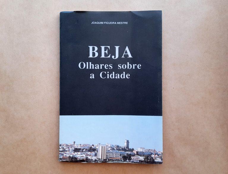 BEJA: OLHARES SOBRE A CIDADE | Joaquim Figueira Mestre