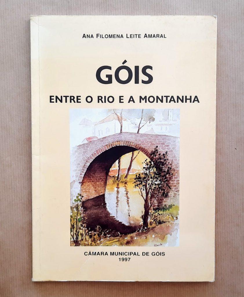 GÓIS: ENTRE O RIO E A MONTANHA | Ana Filomena Leite Amaral