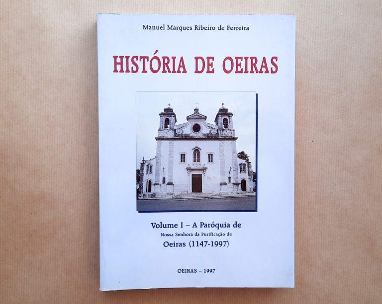 HISTÓRIA DE OEIRAS (vol. 1 – A paróquia de N. Sra. da Purificação de Oeiras) | Manuel Marques Ribeiro de Ferreira