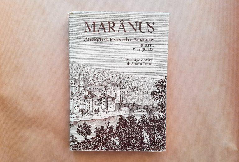MARÂNUS – Antologia de textos sobre Amarante: a terra e as gentes | org. António Cardoso