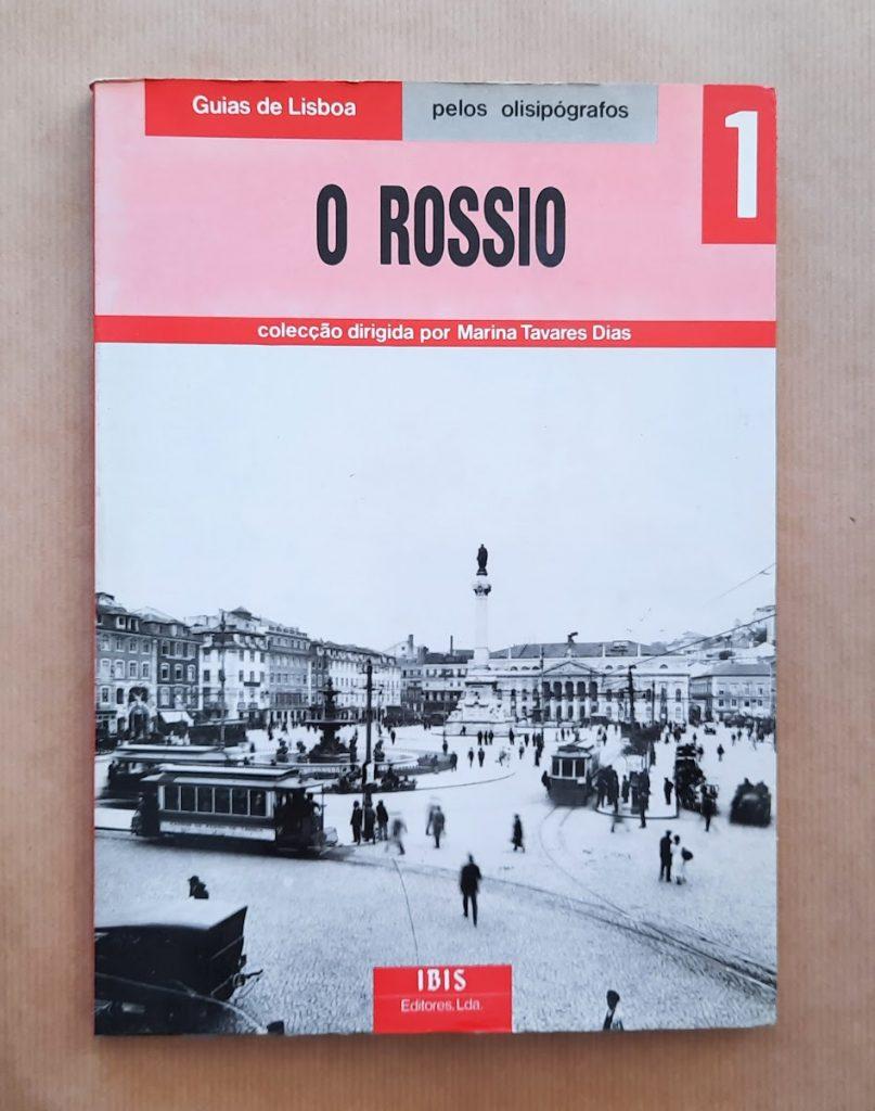 O ROSSIO (col. guias de Lisboa pelos ollisipógrafos) | Marina Tavares Dias