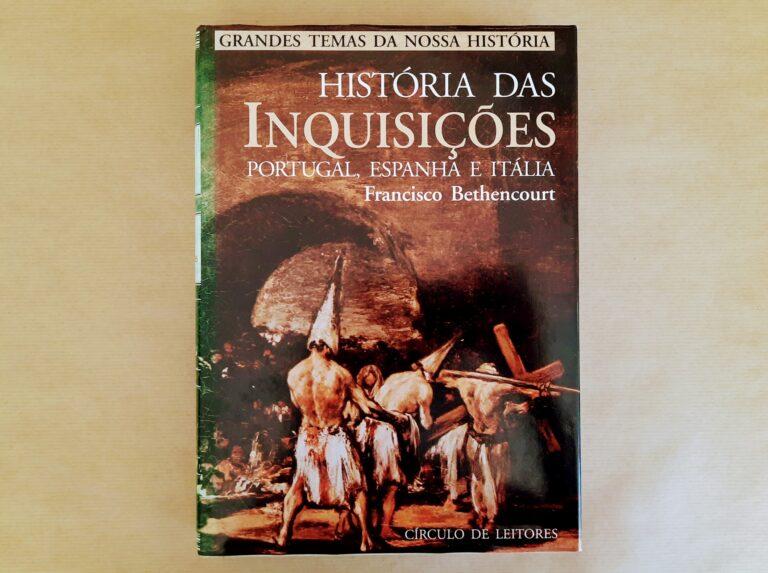 HISTÓRIA DAS INQUISIÇÕES – PORTUGAL, ESPANHA E ITÁLIA | Francisco Bethencourt